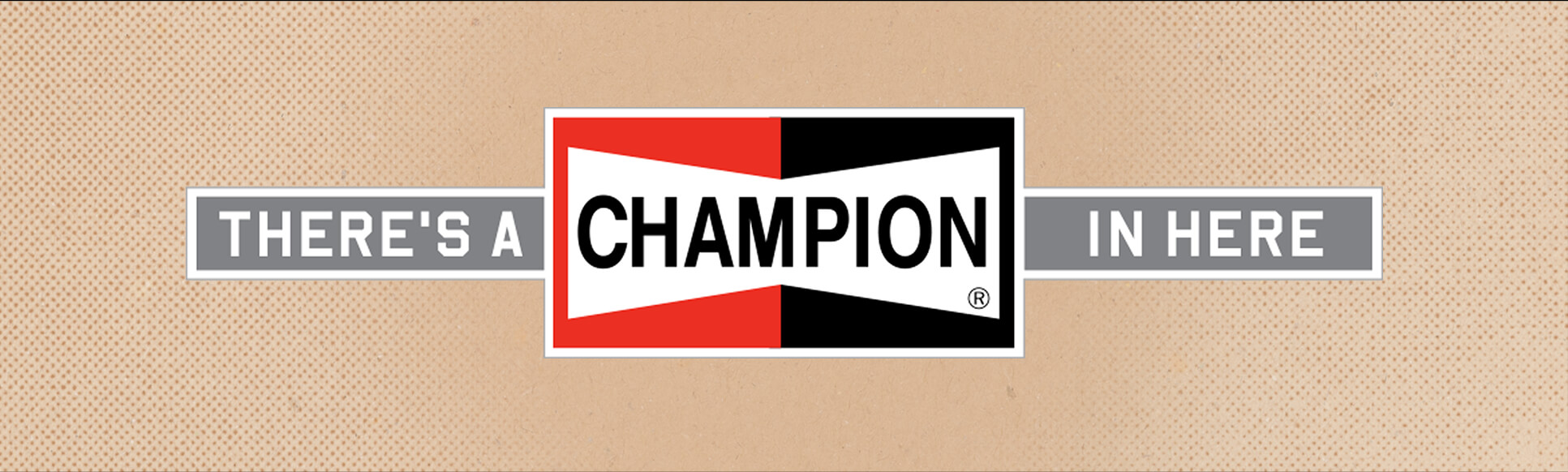 Champion Spark Plug Slogan - There's a Champion in Here